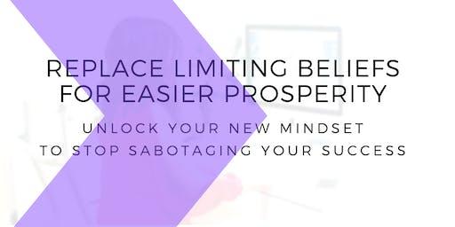 REPLACE LIMITING BELIEFS FOR EASIER PROSPERITY