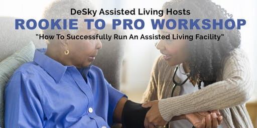 "Copy of Copy of Copy of DeSky Presents ""Rookie to Pro 2"" How To Successfully Run An Assisted Living"