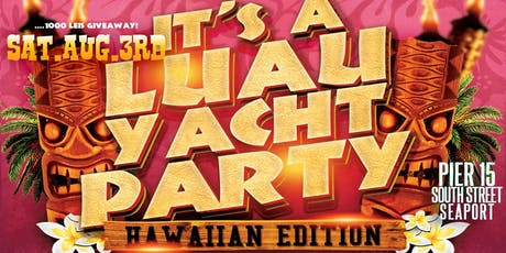 It's a Luau Yacht Party Dance Cruise NYC Boat Party South Street Seaport NYC 2019 tickets
