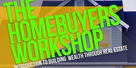 The Homebuyers Workshop | Intro to building wealth through real estate  tickets