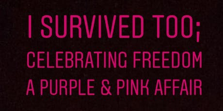 I Survived Too; Celebrating Freedom from Cancer & Domestic Violence tickets