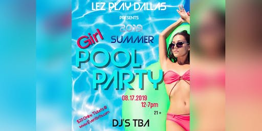 Lez Play Dallas One and Only Summer Girl Pool Party. 21 and Up.