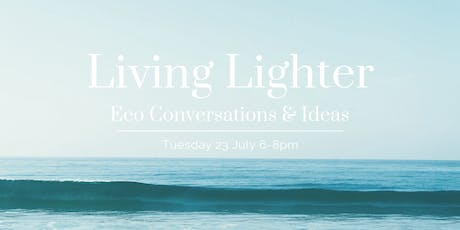 Living Lighter - Eco Conversations and Ideas tickets