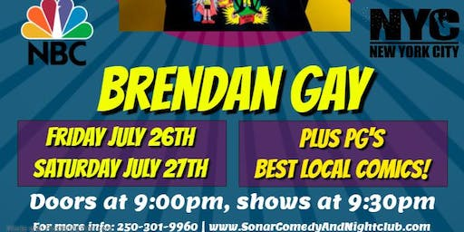 From NEW YORK CITY Brendan Gay! Saturday July 27th - doors 9pm, Show at 9:30pm!