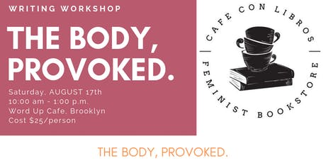 Cafe con Libros:The Body, Provoked. Writing Workshop w/Nicole Shawan Junior tickets