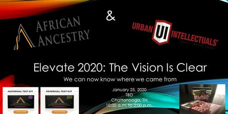 "Elevate 2020: Our Vision Is Clear ""We Can Now Know Where We Come From"" tickets"
