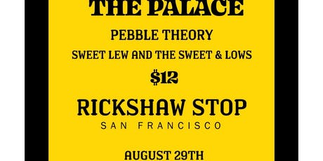 THE PALACE  w/ Pebble Theory  + Sweet Lew and the Sweet and Lows tickets
