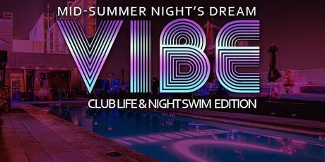 VIBE W Rooftop - Mid-Summer Night's Dream - Club Life & Night Swim tickets