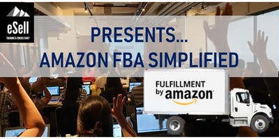 Amazon FBA Simplified - The 2019 Event That You Have Been Waiting For!!