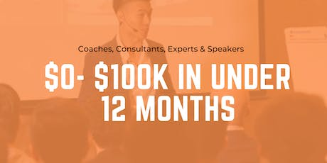 Become A Highly Paid Coach, Expert, Speaker Or Consultant In Under 12Months tickets