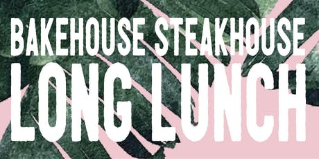 Bakehouse Steakhouse Long Lunch tickets