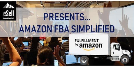Amazon FBA Simplified - The 2019 Event That You Have Been Waiting For!! tickets