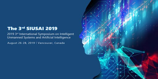 2019 3rd International Symposium on Intelligent Unmanned Systems and Artificial Intelligence(SIUSAI 2019)