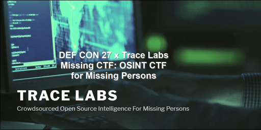DEF CON 27 x Trace Labs Missing CTF: OSINT CTF for Missing Persons