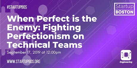 When Perfect is the Enemy: Fighting Perfectionism on Technical Teams  tickets