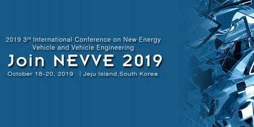 2019 3rd International Conference on New Energy Vehicle and Vehicle Engineering(NEVVE 2019)