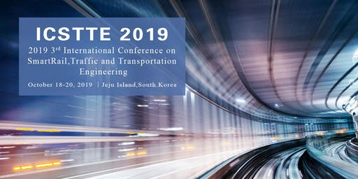 2019 3rd International Conference on SmartRail, Traffic and Transportation Engineering(ICSTTE 2019)