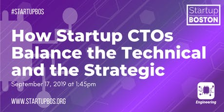 How Startup CTOs Balance the Technical and the Strategic  tickets