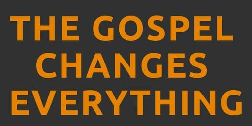 The Gospel Changes Everything 2019