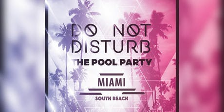 Do Not Disturb The Pool Party  tickets