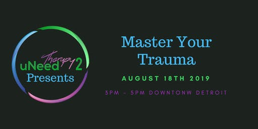 uNeedTherapy2 Presents: Master Your Trauma