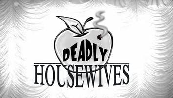 """""""Deadly Housewives"""""""