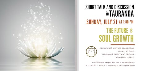 "Short talk and discussion in Tauranga - ""The future is Soul  growth"" tickets"