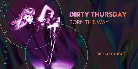 Dirty Thursday: Born This Way tickets