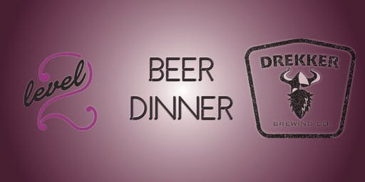 Drekker + Level 2 Eats + Drinks Beer Dinner