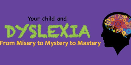 Your child and dyslexia- From Misery to Mystery to Mastery tickets