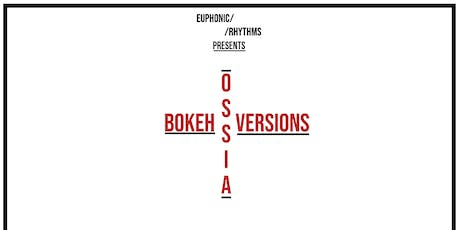 Bokeh Versions b2b Ossia / Concentration / Christoph de Babalon Tickets