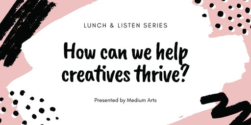 Lunch & Listen: How can we help creatives thrive?