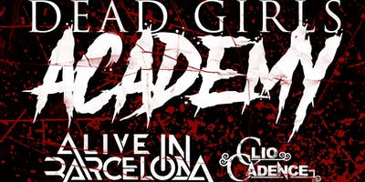 Dead Girls Academy, Alive In Barcelona, Clio Cadence, Felicity and more
