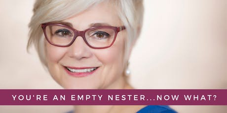 You've Got An Empty Nest...Now What? {FREE ONLINE EVENT} tickets
