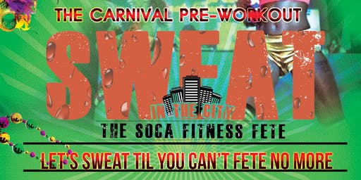 Sweat in the City - The Soca Fitness Fete:  Pre-Carnival Workout