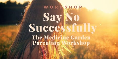 Say No - Successfully (The Medicine Garden -Parenting Workshop) tickets