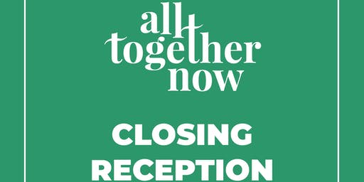Closing Reception for All Together Now
