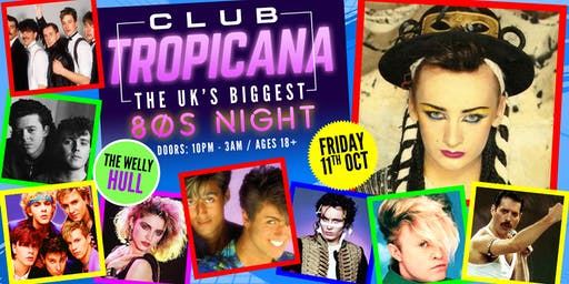 Club Tropicana - The UK's Biggest 80s Night at The Welly, Hull