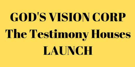 "GOD'S VISION CORP ""The Testimony Houses"" LAUNCH tickets"