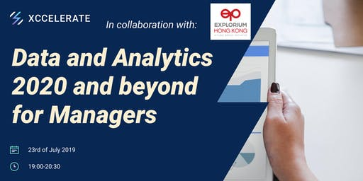 Data and Analytics 2020 and beyond for Managers