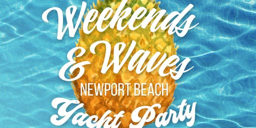 Weekends & Waves Yacht Party Newport Beach