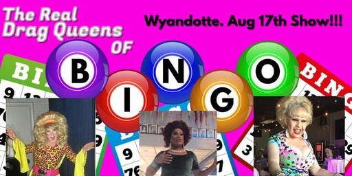 The Real Drag Queens of Bingo - Wyandotte Show! Sat Aug 17th