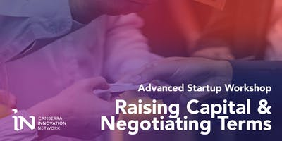 Advanced Startup Workshop: Raising Capital & Negotiating Terms