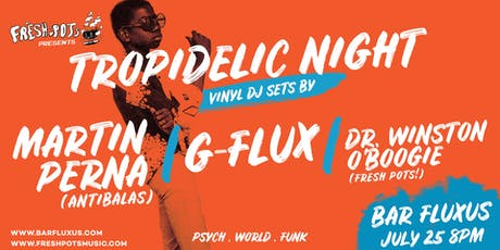 Tropidelic Night w/ Martin Perna (Antibalas), G-Flux & Dr. Winston O'Boogie tickets