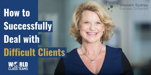 World Class Teams: How to Deal with Difficult Clients - Dynamic 2 Hour Workshop