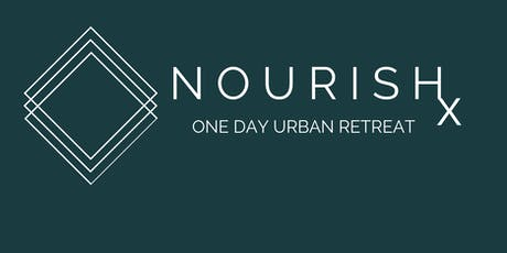 NourishX One Day Urban Retreat. Nourished Self. Nourished Life. NourishX. tickets