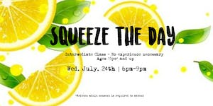 Squeeze the Day! - Intermediate Class