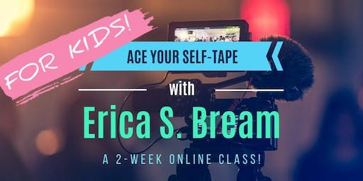 FOR KID ACTORS: ACE YOUR SELF-TAPE! An Online Class w/ CD Erica S. Bream