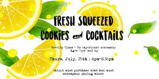 Fresh Squeezed Cookies and Cocktails