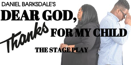 Daniel Barksdale's Dear God, Thanks for My Child (The Stage Play) tickets